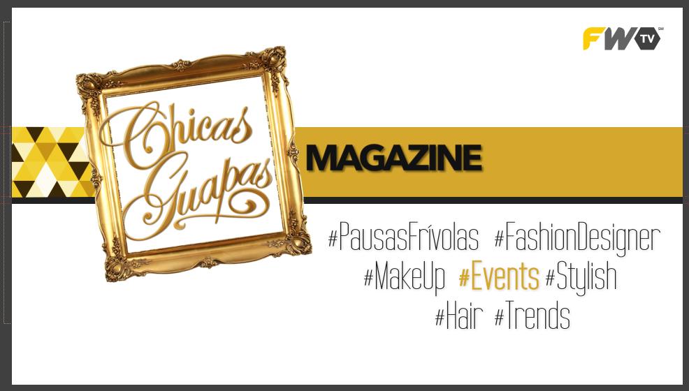 #News Revolución en la moda latinoamericana: se estrena CHICAS GUAPAS Magazine por FWTV