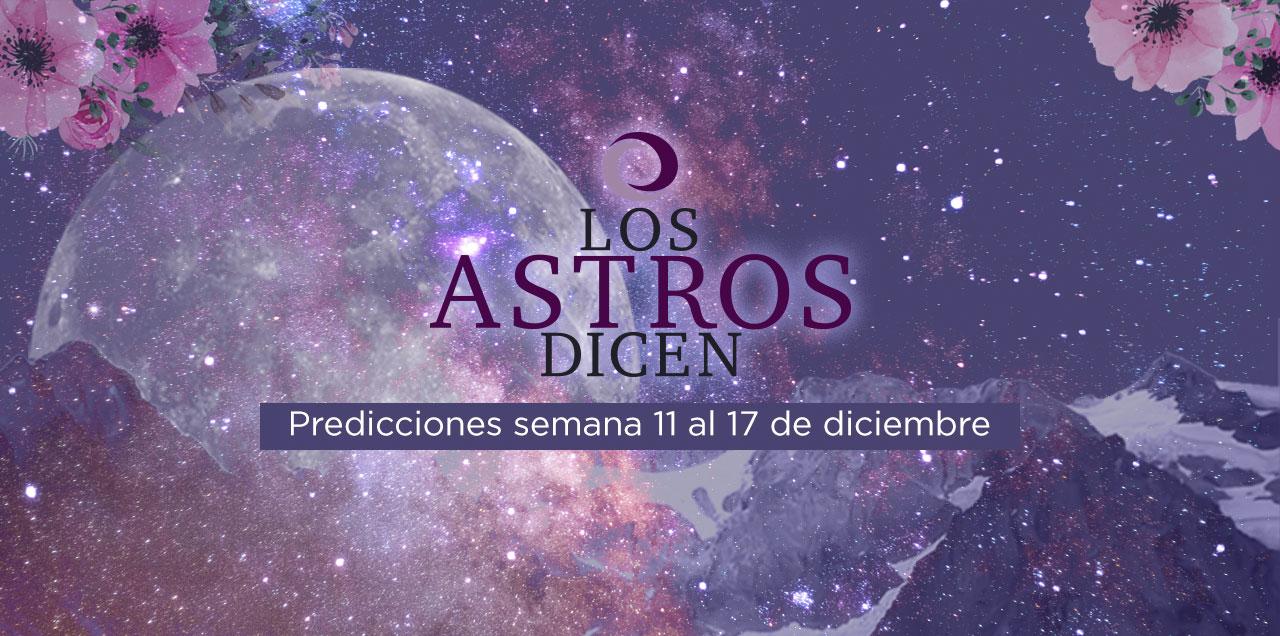 Predicciones del 11 al 17 de diciembre