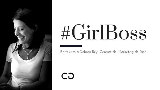 #GirlBoss Entrevista a Débora Rey, Gerente de Marketing de Dior