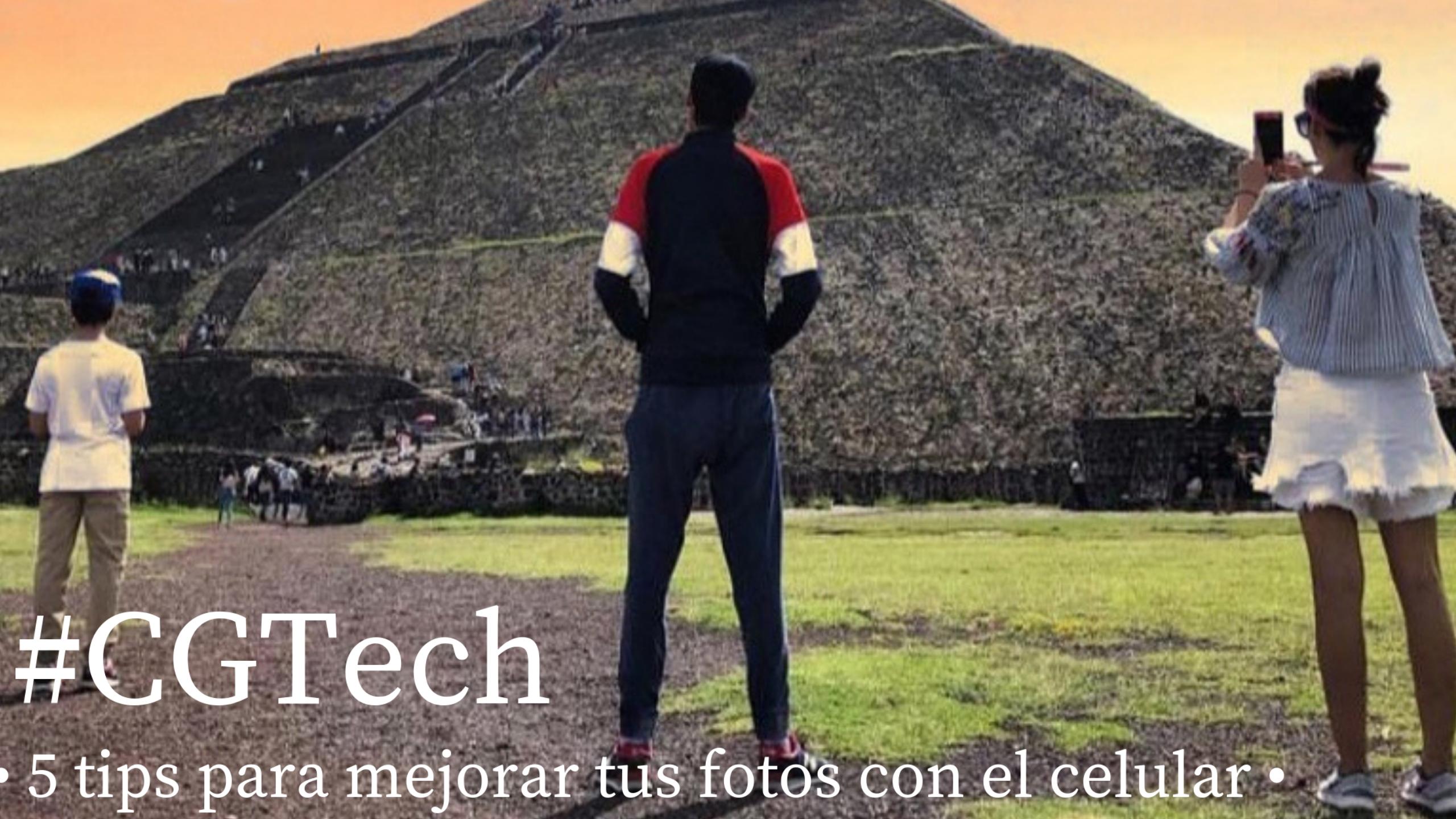 #CGTech 5 tips para mejorar tus fotos con celular