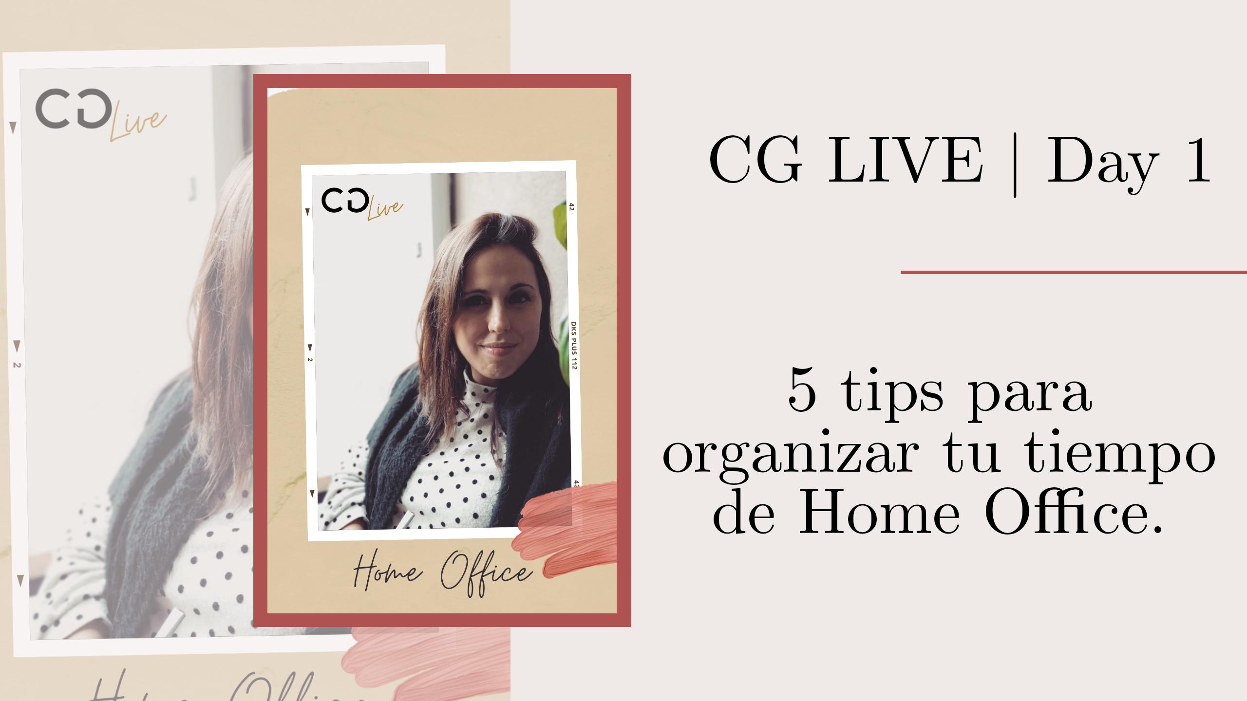 CG Live | Day 1: 5 tips para organizar tu tiempo de Home Office