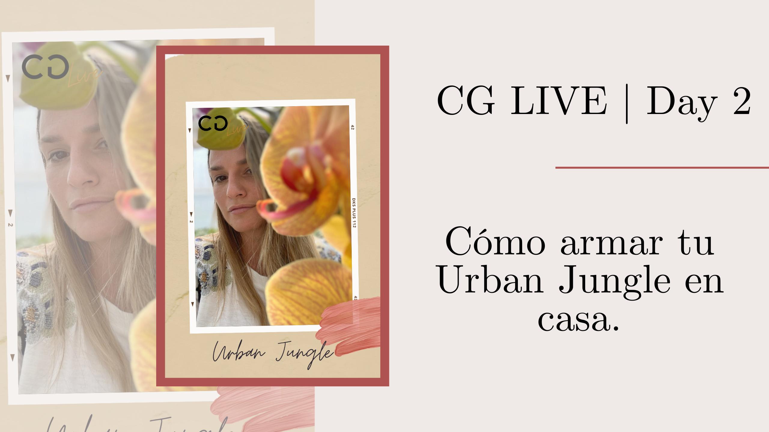 CG Live | Day 2: Armá tu Urban Jungle en casa
